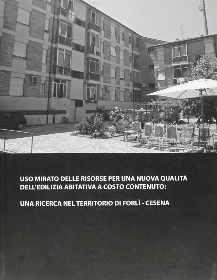 Uso mirato delle risorse per una nuova qualità dell'edilizia abitativa a costo contenuto: una ricerca nel territorio di Forlì-Cesena
