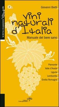 Vini naturali d'Italia. Manuale del bere sano. Vol. 2: Piemonte, Valle d'Aosta, Liguria, Lombardia, Emilia-Romagna