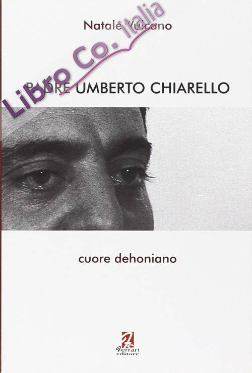 Padre Umberto Chiarello. Cuore dehoniano
