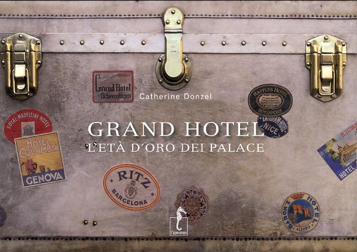 Grand Hotel. L'età d'oro dei palace