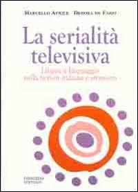 La serialità televisiva. Lingua e linguaggio nella fiction italiana e straniera