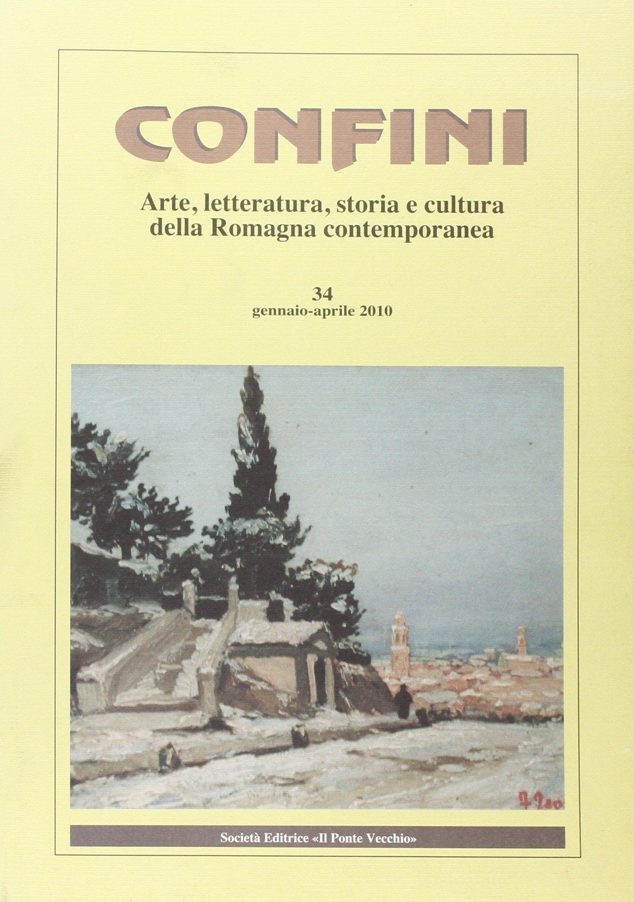 Confini. Arte e letteratura, storia e cultura della Romagna contemporanea. Vol. 34