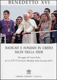 Radicati e fondati in Cristo saldi nella fede. Messaggio del santo padre per la 26ª Giornata mondiale della gioventù 2011