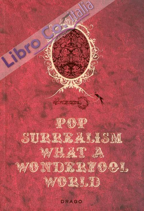 Pop Surrealism. What a Wonderfool World. [Ed. Italiano e Inglese]