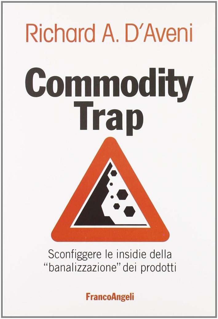 Commodity trap. Sconfiggere le insidie della «banalizzazione» dei prodotti