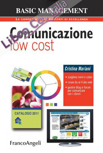 Comunicazione low cost. Scegliere nomi e colori. Creare da sé il sito web. Gestire blog e forum per comunicare con i clienti