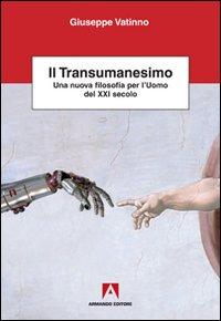 Il transumanesimo. Una nuova filosofia per l'uomo del XXI secolo