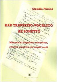 Dar trapezzio vocalico ar sonetto. Manuale di linguistica romanesca retorica e metrica con sonetti scelti