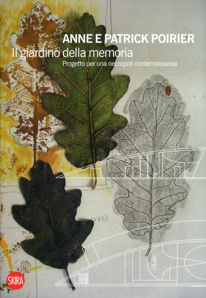Anne e Patrick Poirier. Il giardino della memoria. Progetto per una necropoli contemporanea. [Edizione Italiana e Inglese]