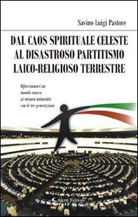 Dal caos spirituale celeste. Disastroso partitismo laico-religioso terrestre