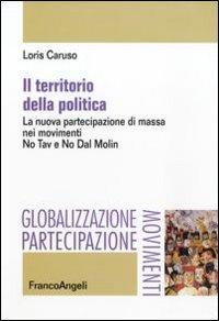 Il territorio della politica. La nuova partecipazione di massa nei movimenti. No Tav e No Dal Molin