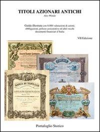 Titoli azionari antichi. Guida illutrata con 8.000 valutazioni di azioni, obbligazioni, polizze assicurative ed altri vecchi documenti finanziari d'Italia