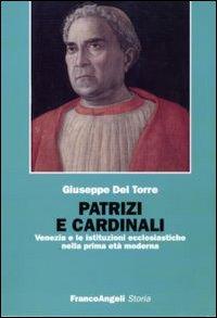 Patrizi e cardinali. Venezia e le istituzioni ecclesiastiche nella prima età moderna