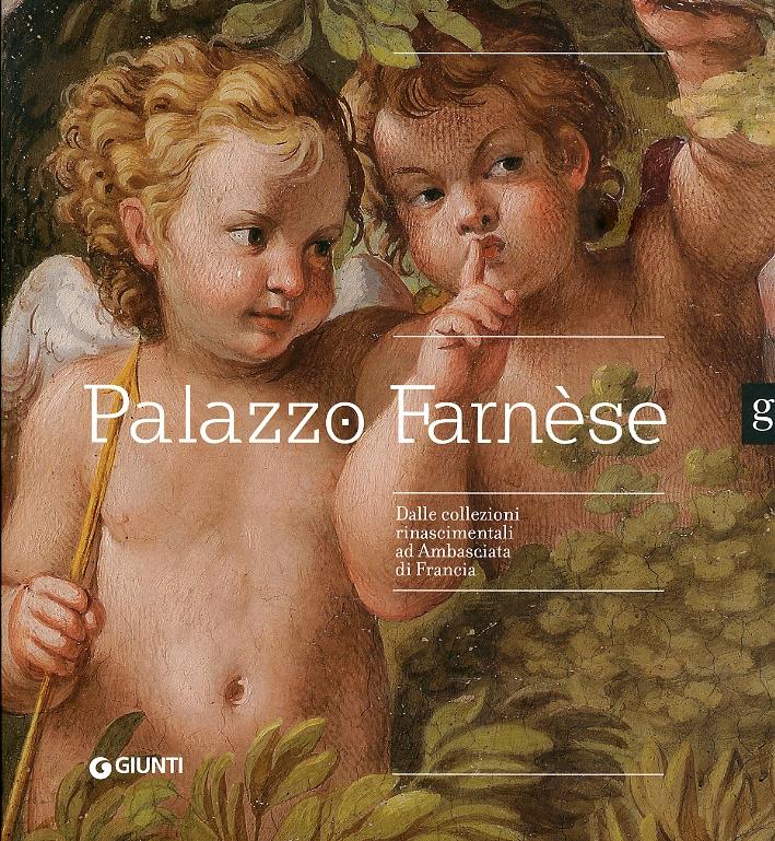 Palazzo Farnese. Dalle collezioni rinascimentali ad Ambasciata di Francia