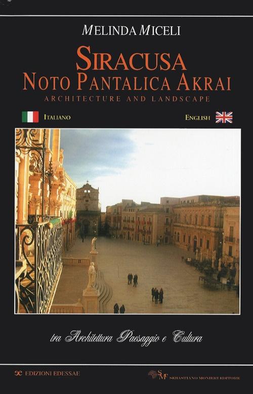 Siracusa Noto Pantalica Akrai. Tra Architettura, Paesaggio e Cultura. Architecture and Landscape
