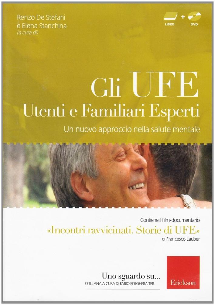 Gli UFE. Utenti e familiari esperti. Un nuovo approccio nella salute mentale. Con DVD
