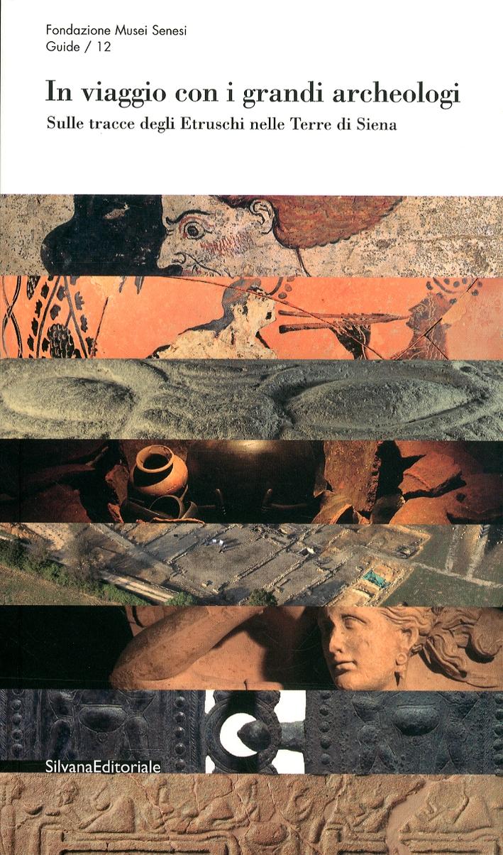 In Viaggio con i Grandi Archeologi. Sulle Tracce degli Etruschi nelle Terre di Siena