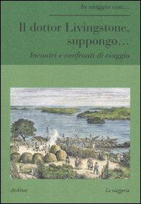 Il Dottor Livingstone, Suppongo... Incontri e Confronti di Viaggio