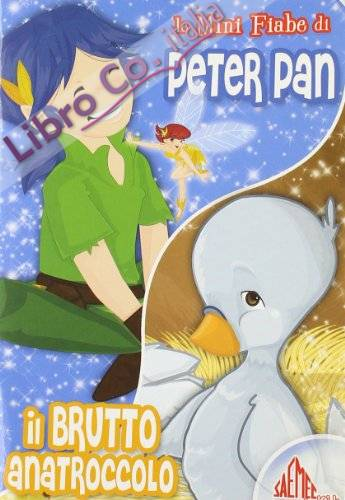 Peter Pan-Il brutto anatroccolo. Ediz. illustrata