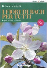 I fiori di Bach per tutti. Capire, guarire e crescere