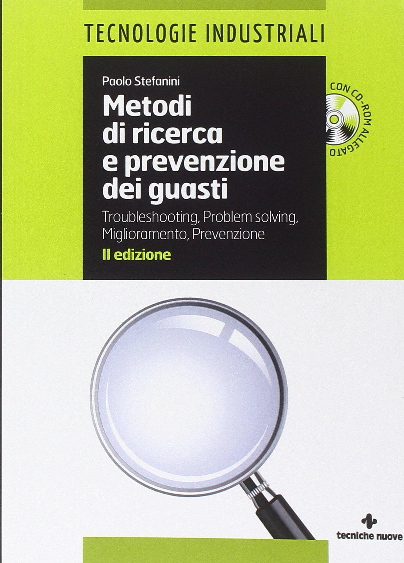 Metodi di ricerca e prevenzione dei guasti. Troubleshooting-Problem solving. Miglioramento-Prevenzione. Con CD-ROM