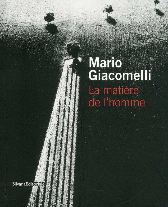 Mario Giacomelli. La Matière de L'Homme. [Edizione Italiana e Francese].