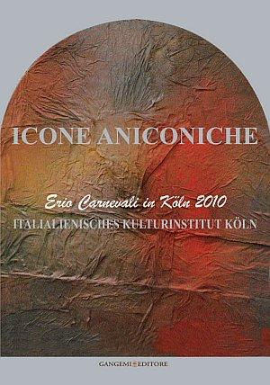 Icone aniconiche. Erio Carnevali in Köln. Ediz. italiana e tedesca