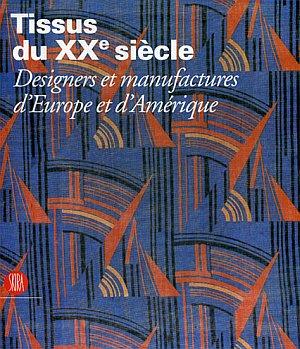 Tissus du XXe Siècle. Designers et Manufactures d'Europe et d'Amérique.