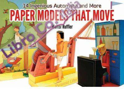 Paper Models That Move. 14 Ingenious Automata and More.