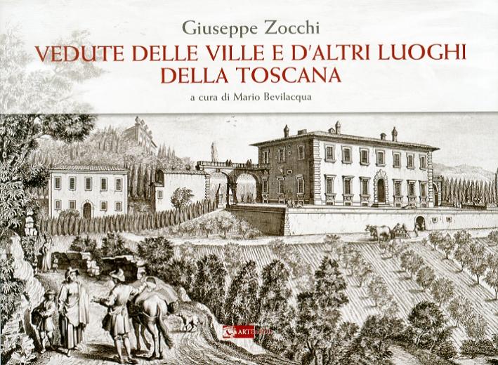 Giuseppe Zocchi. Vedute delle Ville e d'Altri Luoghi delle Toscana