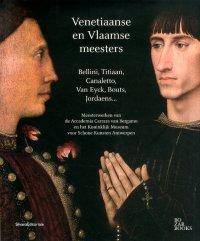Venetiaanse en Vlaamse meesters. Bellini, Titiaan, Canaletto - Van Eyck, Metsys, Jordaens. [Dutch Edition].