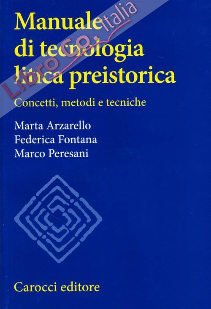 Manuale di tecnologia litica preistorica. Concetti, metodi e tecniche.