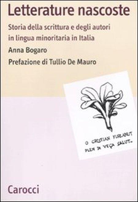 Letterature nascoste. Storia della scrittura e degli autori in lingua minoritaria in Italia.
