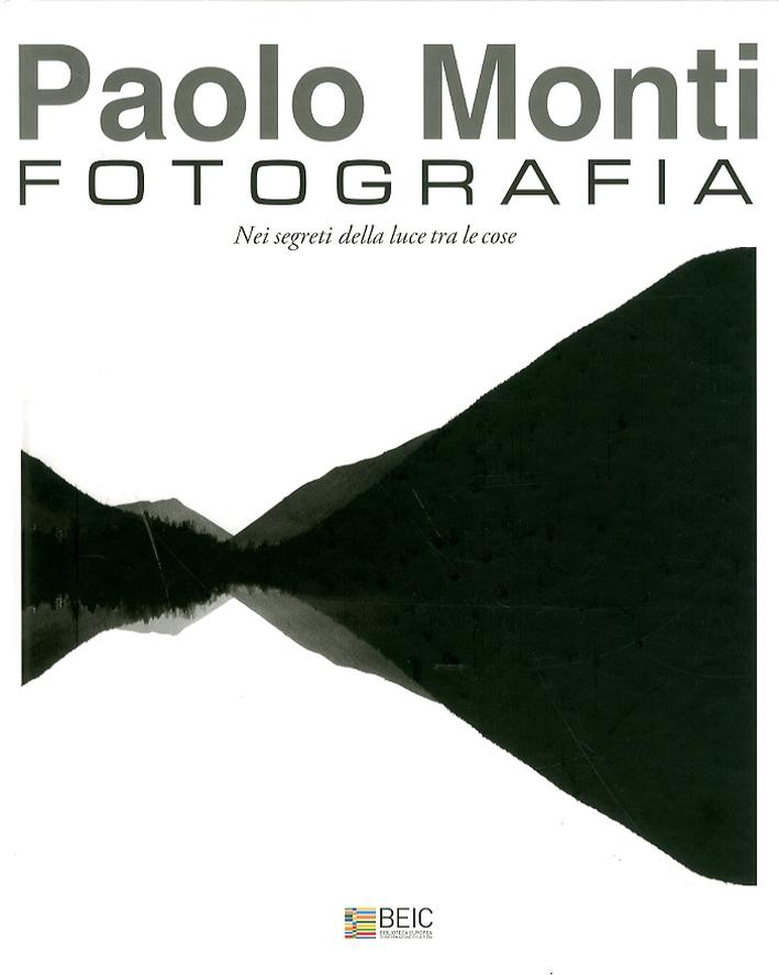 Paolo Monti. Fotografia nei segreti della luce tra le cose.