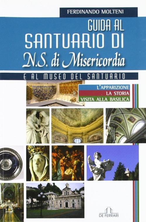 Guida al Santuario di n. S. della Misericordia e al Museo del Santuario.