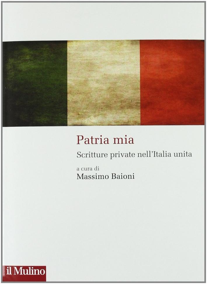 Patria mia. Scritture private nell'Italia unita.