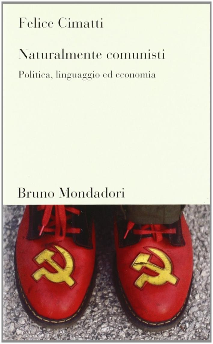 Naturalmente comunisti. Politica, linguaggio ed economia.