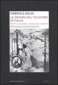 Le origini del telefono in Italia. Politica, economia, tecnologia, società.