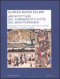 Architetture del commercio e città del Mediterraneo. Dinamiche e strutture dei luoghi dello scambio tra Bisanzio, l'Islam e l'Europa.