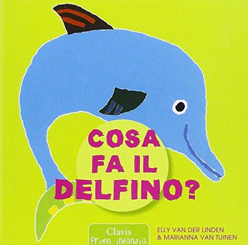 Cosa fa il delfino? Ediz. illustrata