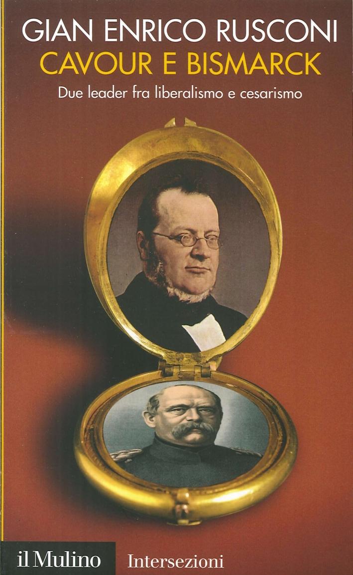 Cavour e Bismarck. Due Leader fra Liberalismo e Cesarismo.