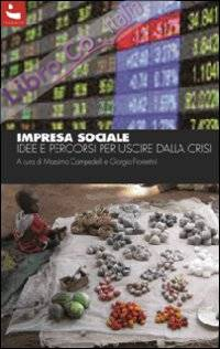 Impresa sociale. Idee e percorsi per uscire dalla crisi
