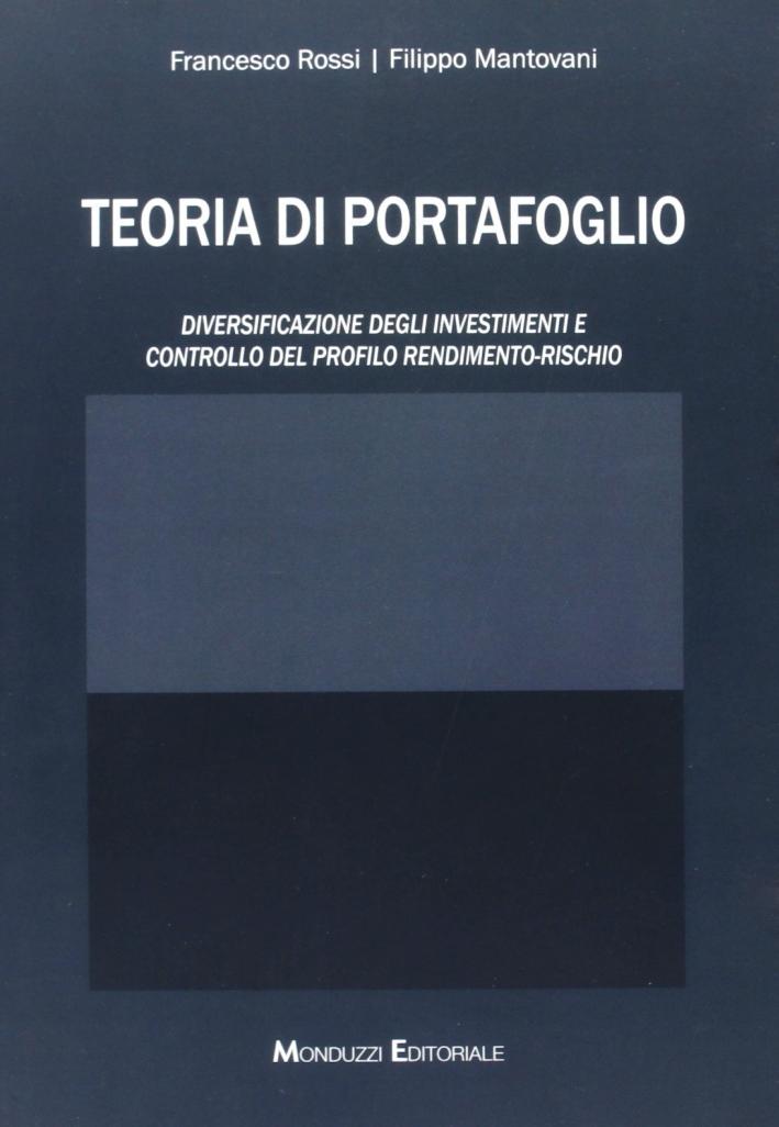 Teoria di portafoglio. Diversificazione degli investimenti e controllo del profilo rendimento-rischio