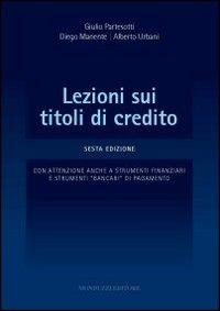Lezioni sui titoli di credito. Con attenzione anche a strumenti finanziari e strumenti «bancari» di pagamento
