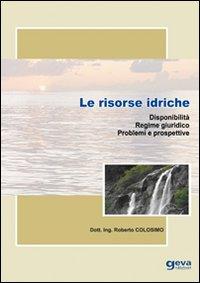 Le risorse idriche. Disponibilità. Regime giuridico. Problemi e prospettive