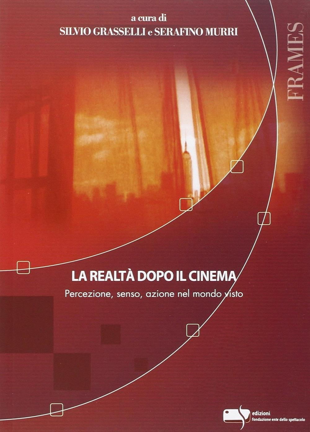 La realtà dopo il cinema. Percezione, senso, azione nel mondo visto