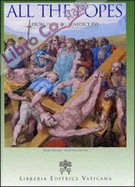 All The Popes. From Peter to Benedict XVI. In cronological and alphabetical order
