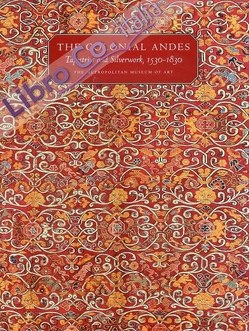 The Colonial Andes. Tapestries and Silverwork, 1530-1830