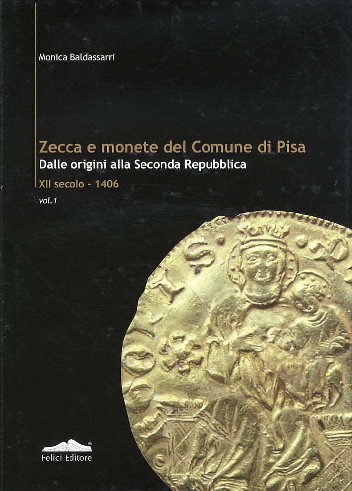 Zecca e Monete del Comune di Pisa. Dalle Origini agli Inizi della Seconda Repubblica XII Secolo-1406. Vol. I