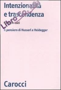 Intenzionalità e trascendenza. Il pensiero di Husserl e Heidegger